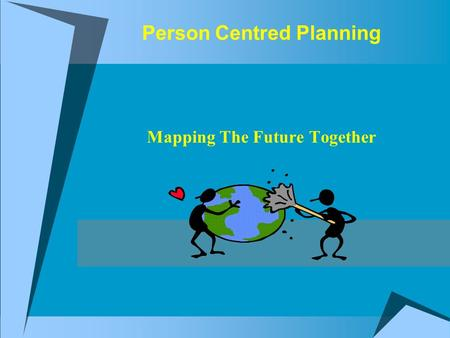 Person Centred Planning Mapping The Future Together.