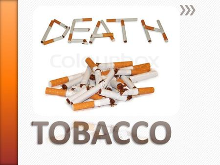 » You know someone that has died from a tobacco related illness ˃Every day about 443,000 Americans will die from tobacco related illness. ˃8.6 million.