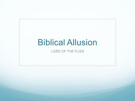 Biblical Allusion LORD OF THE FLIES. What is an Allusion? Allusion: a brief and indirect reference to a person, place, thing or idea of historical, cultural,