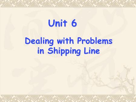 Dealing with Problems in Shipping Line Unit 6. Discuss with your partner:  What problems have you had in your work experience that leads to complaints.