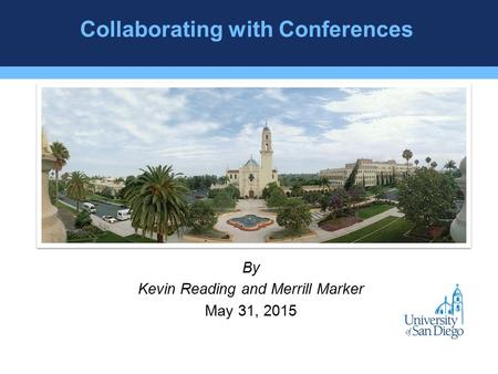Collaborating with Conferences By Kevin Reading and Merrill Marker May 31, 2015.