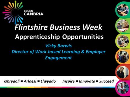 Inspire Innovate Succeed Flintshire Business Week Apprenticeship Opportunities Vicky Barwis Director of Work-based Learning & Employer Engagement Ysbrydoli.