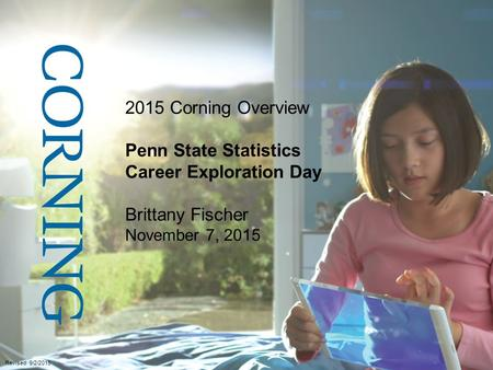 2015 Corning Overview Penn State Statistics Career Exploration Day Brittany Fischer November 7, 2015 Revised 9/2/2015.