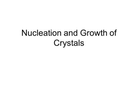 Nucleation and Growth of Crystals
