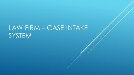 LAW FIRM – CASE INTAKE SYSTEM. OVERVIEW OF THE WEB APPLICATION  Web application designed for law firms to mange new clients and keep history of old clients.