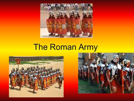 The Roman Army. Men in the Roman Army Men served 25 years The end of their term brought retirement Retirement usually brought a grant of land or cash.
