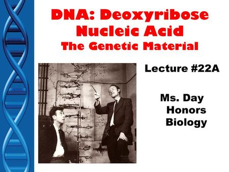 DNA: Deoxyribose Nucleic Acid The Genetic Material
