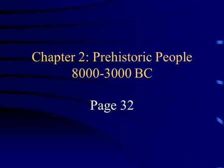 Chapter 2: Prehistoric People 8000-3000 BC Page 32.