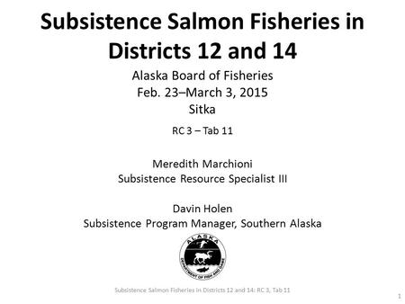 Subsistence Salmon Fisheries in Districts 12 and 14 1 Subsistence Salmon Fisheries in Districts 12 and 14: RC 3, Tab 11 Alaska Board of Fisheries Feb.
