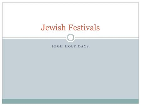 HIGH HOLY DAYS Jewish Festivals. The themes of repentance (saying you're sorry) and forgiveness are reflected in the most important holy days in Judaism.