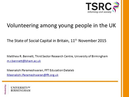 Hosted by: Volunteering among young people in the UK The State of Social Capital in Britain, 11 th November 2015 Matthew R. Bennett, Third Sector Research.