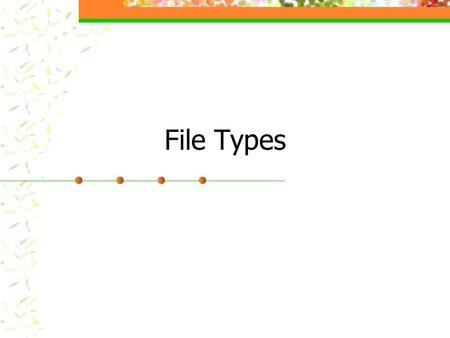 File Types. Terms Multimedia- the integration of text, sound, video and/or animation into a document Letters, brochures, newsletters, web pages or presentations.