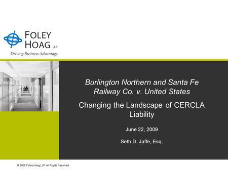 © 2009 Foley Hoag LLP. All Rights Reserved. Burlington Northern and Santa Fe Railway Co. v. United States Changing the Landscape of CERCLA Liability June.