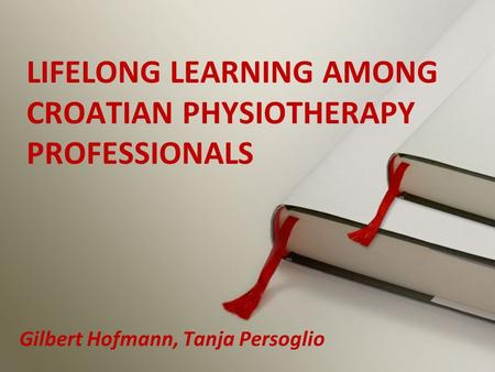 Gilbert Hofmann, Tanja Persoglio LIFELONG LEARNING AMONG CROATIAN PHYSIOTHERAPY PROFESSIONALS.