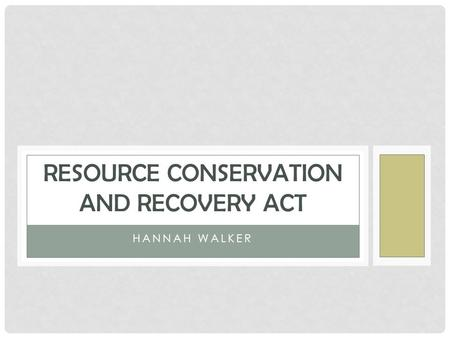 HANNAH WALKER RESOURCE CONSERVATION AND RECOVERY ACT.
