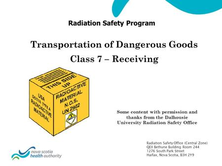Radiation Safety Program Transportation of Dangerous Goods Class 7 – Receiving Some content with permission and thanks from the Dalhousie University Radiation.