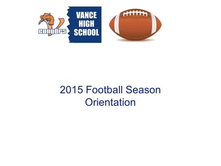 2015 Football Season Orientation. Summer Ball Summer ball starts 6/15/15 Practices will run Mon - Thursday/5 pm - 8 pm through end of June Starting in.