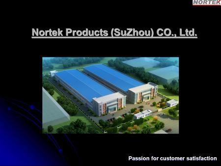 Nortek Products (SuZhou) CO., Ltd. Passion for customer satisfaction.