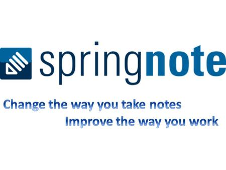 You can use Springnote for… Personal journals Note taking Online discussions Springnote can be accessed from any computer with internet access, making.
