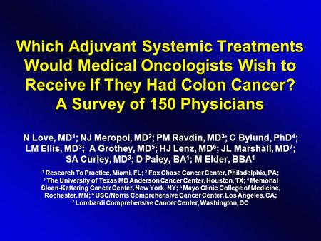 Which Adjuvant Systemic Treatments Would Medical Oncologists Wish to Receive If They Had Colon Cancer? A Survey of 150 Physicians N Love, MD 1 ; NJ Meropol,