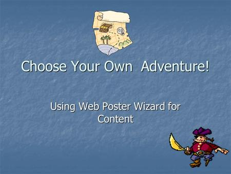 Choose Your Own Adventure! Using Web Poster Wizard for Content.