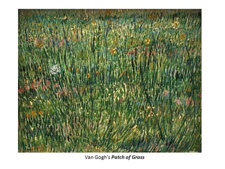 Van Gogh's Patch of Grass. Van Gogh was born in the Netherlands and was influenced by the Dutch painters of his time. This painting, Girl with a Red Hat,