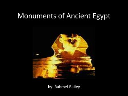Monuments of Ancient Egypt by: Rahmel Bailey What is monument? something erected in memory of a person, event, etc., as a building, pillar, or statue.