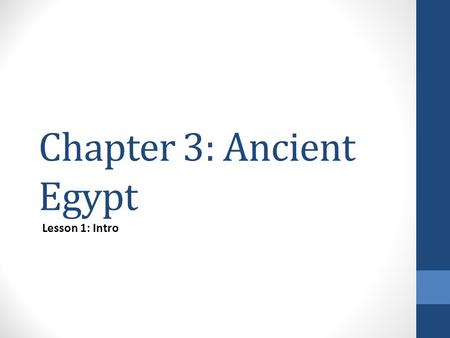 Chapter 3: Ancient Egypt Lesson 1: Intro. Warm-up 9-12-14 Ch.3 Egypt Respond to the following: 1.What was the function of the great pyramids? 2.What is.