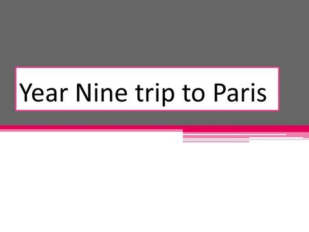 Year Nine trip to Paris Overview We will be travelling to Paris for 5 week days (Sunday-Friday) Students will be doing various activities ranging from.