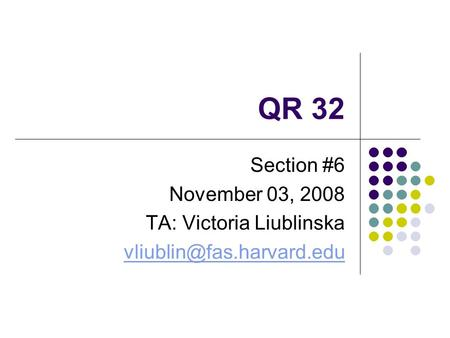 QR 32 Section #6 November 03, 2008 TA: Victoria Liublinska