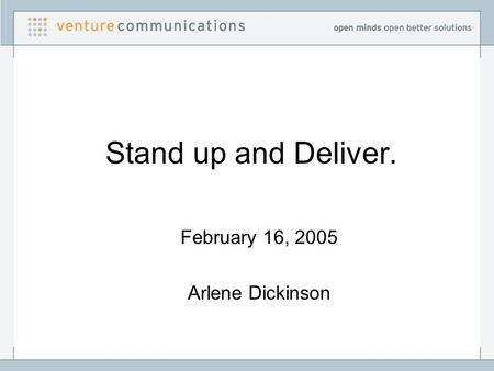 Stand up and Deliver. February 16, 2005 Arlene Dickinson.