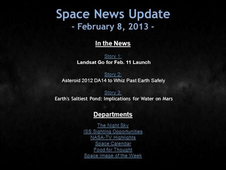Space News Update - February 8, 2013 - In the News Story 1: Story 1: Landsat Go for Feb. 11 Launch Story 2: Story 2: Asteroid 2012 DA14 to Whiz Past Earth.