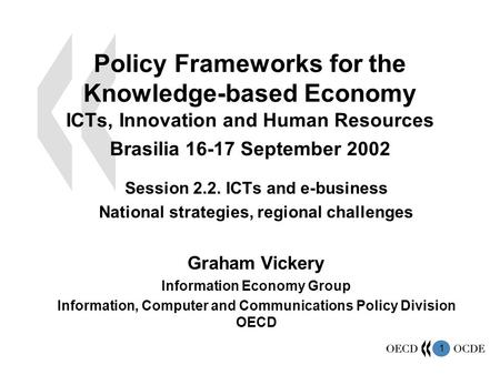 1 Policy Frameworks for the Knowledge-based Economy ICTs, Innovation and Human Resources Brasilia 16-17 September 2002 Session 2.2. ICTs and e-business.