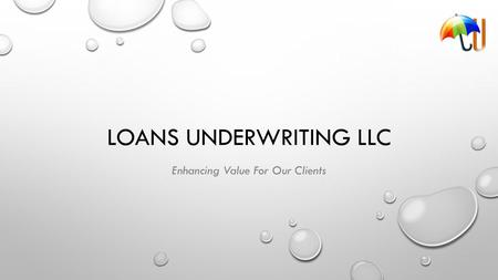 LOANS UNDERWRITING LLC Enhancing Value For Our Clients.