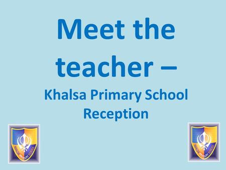 Meet the teacher – Khalsa Primary School Reception.