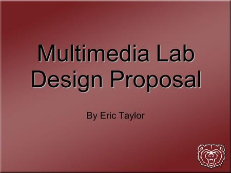 Multimedia Lab Design Proposal By Eric Taylor. Purpose The purpose of this lab is to equip students with hardware and software capable of performing professional.