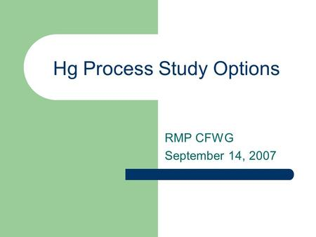 Hg Process Study Options RMP CFWG September 14, 2007.