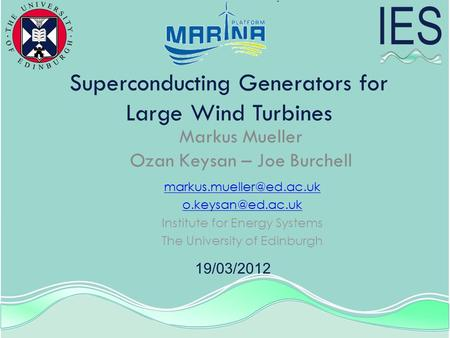 Superconducting Generators for Large Wind Turbines Markus Mueller Ozan Keysan – Joe Burchell  Institute for Energy.