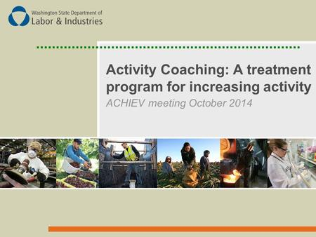 Activity Coaching: A treatment program for increasing activity ACHIEV meeting October 2014.