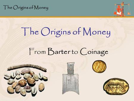 The Origins of Money From Barter to Coinage.