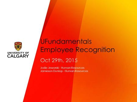 UFundamentals Employee Recognition Oct 29th, 2015 Jodie Jeworski - Human Resources Jamieson Dunlop - Human Resources.