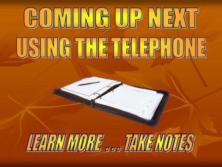 BASIC PREPARATION Use a phone your comfortable with Speak up I can ' t hear you.