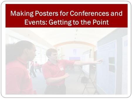 Making Posters for Conferences and Events: Getting to the Point.