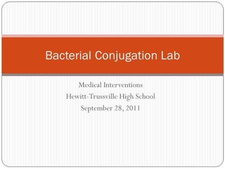 Medical Interventions Hewitt-Trussville High School September 28, 2011 Bacterial Conjugation Lab.
