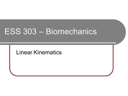 ESS 303 – Biomechanics Linear Kinematics. Linear VS Angular Linear: in a straight line (from point A to point B) Angular: rotational (from angle A to.