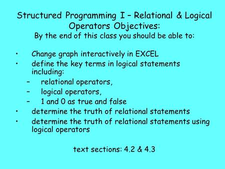 Structured Programming I – Relational & Logical Operators Objectives: By the end of this class you should be able to: Change graph interactively in EXCEL.