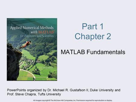 Part 1 Chapter 2 MATLAB Fundamentals PowerPoints organized by Dr. Michael R. Gustafson II, Duke University and Prof. Steve Chapra, Tufts University All.