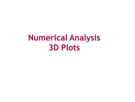 Numerical Analysis 3D Plots. A numerical method is a technique for computing a numerical approximation of the solution to a mathematical problem.
