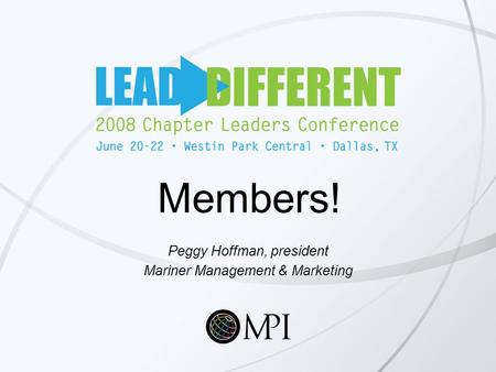 Members! Peggy Hoffman, president Mariner Management & Marketing.