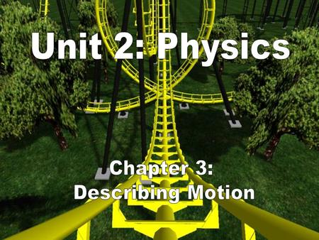 UNIT 2: Physics Chapter 3: Describing Motion (pages 68-95) I. Describing Motion A. Motion 1. Motion occurs when an object changes position.